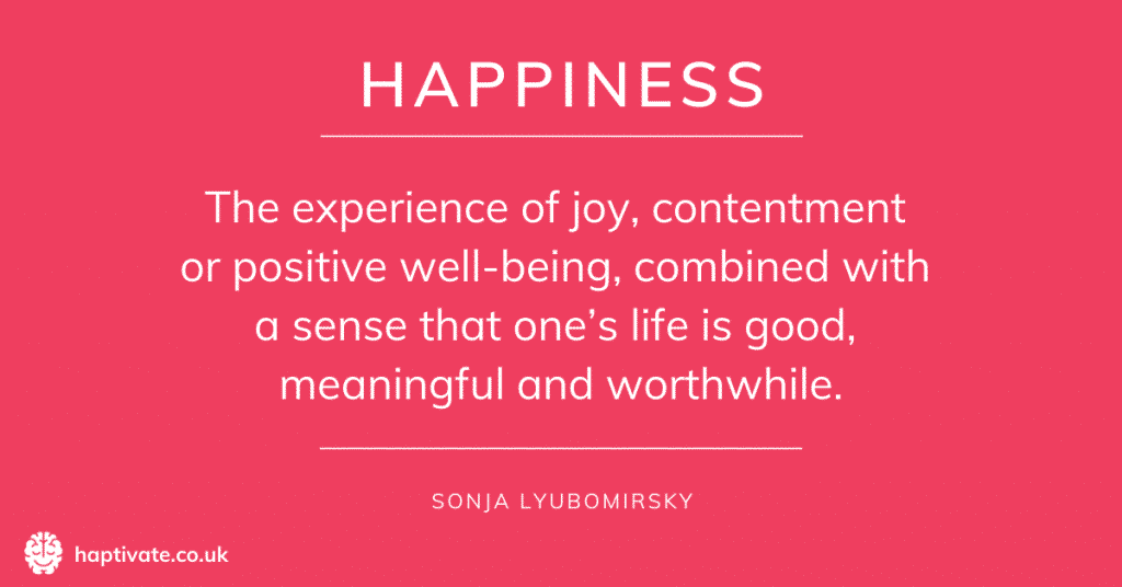Infographic: Happiness - The experience of joy, contentment or positive well-being, combined with a sense that one's life is good, meaningful and worthwhile - Sonja Lyubomirsky